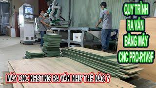 Máy CNC Cắt Ván Làm Việc Như Thế Nào ? Full Quy Trình Ra Ván Bằng Máy CNC Nesting PRO-R1V9F