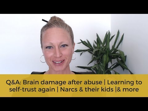 Q&A: Brain damage after abuse | Learning to self-trust again | Narcs & their kids & more