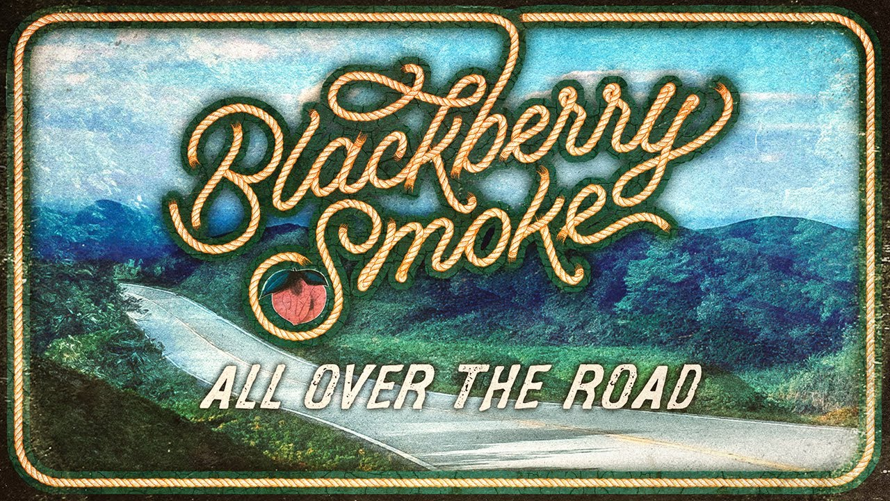 Blackberry Smoke - All Over the Road