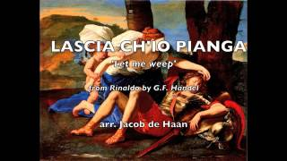 Lascia ch'io pianga (Let me weep) - G.F. Händel/ arr. Jacob de Haan