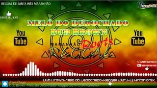 Dub Brown-Melo do Debochado-Reggae Limpo 2019-Dj Antoniomix
