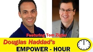 Douglas Haddad's Empower-Hour (with Tom Ziglar)