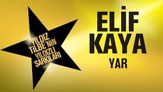 Elif Kaya - Yar - (Yıldız Tilbe'nin Yıldızlı Şarkıları)