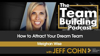 How to Attract Your Dream Team w/ Meighan Wise & Andy Kueny