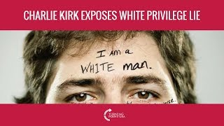 Charlie Kirk Exposes The White Privilege Lie