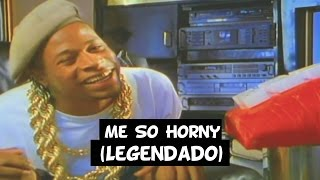 2 Live Crew - Me So Horny [Legendado] HD