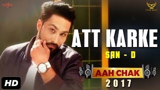 San-D : Att Karke (Full Video) Aah Chak 2017 | New Punjabi Songs 2017 | Saga Music