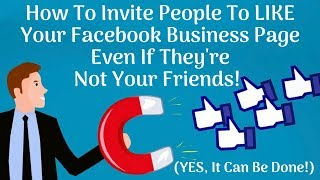 How To Invite People To LIKE Your Facebook Business Page Even If They're Not Your Friends!
