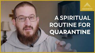 A Spiritual Routine for Catholic Living in Quarantine