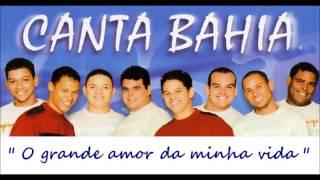 Canta Bahia - O grande amor da minha vida