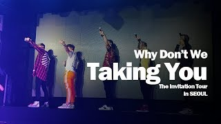 Why Don't We - Taking You (The Invitation tour live in Seoul, Korea) 와이돈위 내한