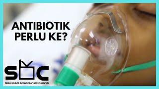 Antibiotik Perlu Ke?