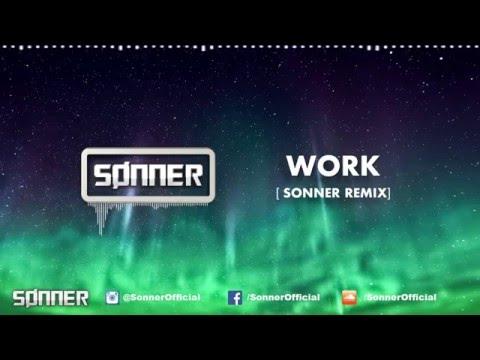 Rihanna - Work ft. Drake [ Sonner Remix ]