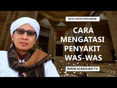 Video Buya Yahya Menjawab | Cara Mengatasi Penyakit Was-Was