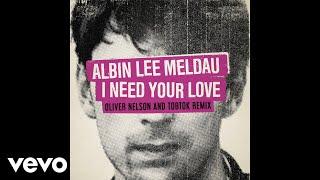 Albin Lee Meldau - I Need Your Love (Oliver Nelson & Tobtok Remix/Audio)