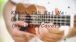 Khush Toh Hai Na  Osho Jain(Ukulele Cover)
