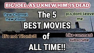 THE! 5! BEST! MOVIES! OF! ALL! TIME!