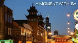 A Moment with JW - Chinatown, Chicago
