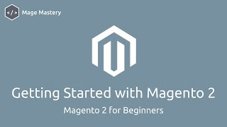 Getting Started with Magento 2 Open Source | Magento 2 for Beginners | Mage Mastery