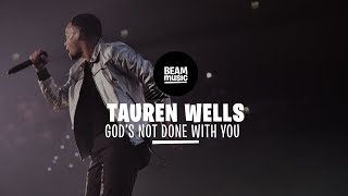 TAUREN WELLS - GOD'S NOT DONE WITH YOU [LIVE at EOJD 2019]