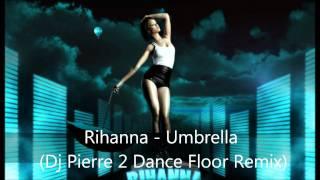 Rihanna - Umbrella (Dj Pierre 2 Dance Floor Remix) High Quality Mp3