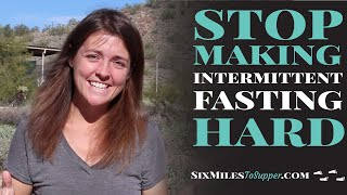 Intermittent Fasting is Easy: Why Are You Making It Hard?