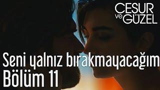 Cesur ve Güzel 11. Bölüm - Seni Yalnız Bırakmayacağım