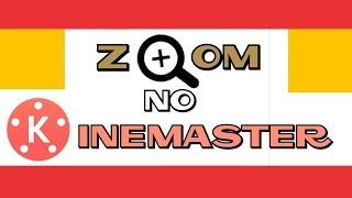 ZOOM NO KINEMASTER - [VÍDEO TUTORIAL]
