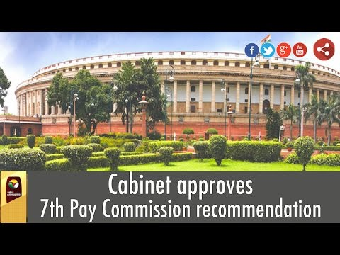 Cabinet approves 7th Pay Commission recommendation of 23.6% salary hike