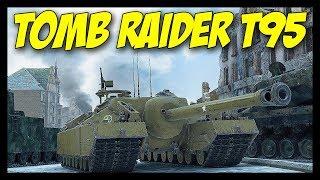 "► Tomb Raider T95 - ""Ya Gotta Try Harder!"" - World of Tanks"