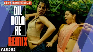 Dil Dola Re - Remix - Song (Audio) - Angry Indian Goddesses