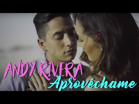 Aprovéchame - Andy Rivera  (Video)