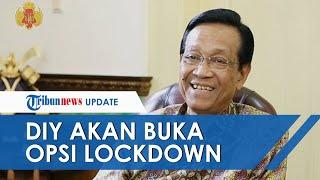 Bila Kasus Covid-19 di DIY Sulit Dikendalikan, Sri Sultan HB X Bakal Buka Opsi Terapkan Lockdown