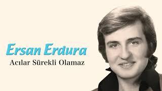 Ersan Erdura / Acılar Sürekli Olamaz
