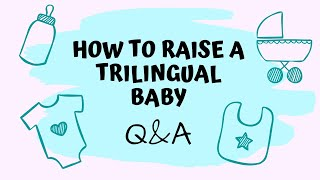 How to Raise a TRILINGUAL BABY - Strategies and Methods to Become a Successful MULTILINGUAL FAMILY