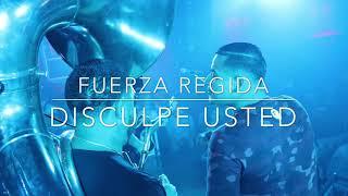 Fuerza Regida   Disculpe Usted (EnVivo2018)