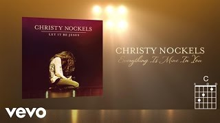Christy Nockels - Everything Is Mine In You (Live/Lyrics And Chords)