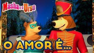 Masha e o Urso - ❤️ O amor é… ❤️
