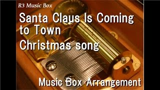 Santa Claus Is Coming to Town/Christmas song [Music Box]