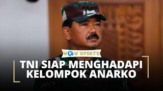 Marsekal Hadi Tjahjanto Menyatakan TNI Siap Menghadapi Kegaduhan Kelompok Anarko