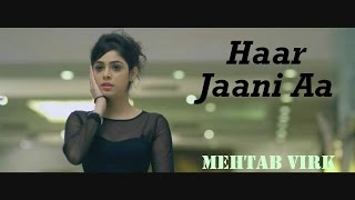 Haar Jaani Aa - Mehtab Virk || Panj-aab Records || Desiroutz || Sad Romantic Song Of 2016