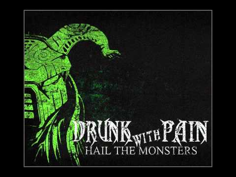 Drunk With Pain - Drunk With Pain - Hail The Monsters