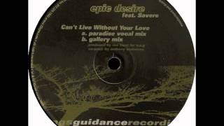 Epic Desire - Can't Live Without Your Love (Gallery Mix)