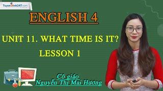 Unit 11. What time is it? - Lesson 1 - Tiếng Anh 4 mới - Cô Nguyễn Thị Mai Hương