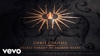 Chris Cornell - Nearly Forgot My Broken Heart (Lyric Video)