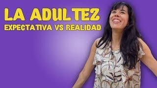La Adultez. Expectativa vs Realidad