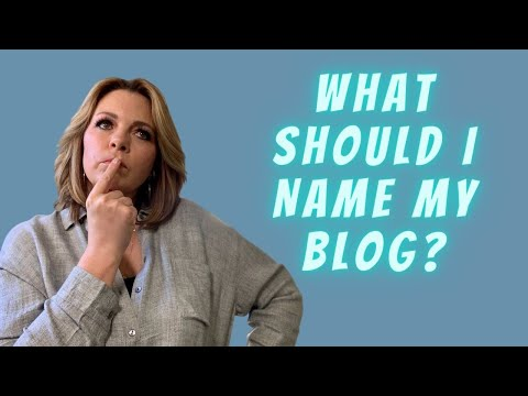 What Should I Name My Blog? Blogging for Beginners for 2021