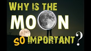 Why Moon is Important to Earth?