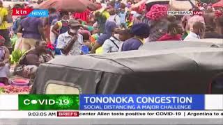Social distancing proving a major challenge as areas like Tononoka remain highly congested
