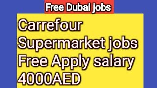 Free Dubai Jobs Carrefour Supermarket Job Salary 4000AED 0AED Apply Free